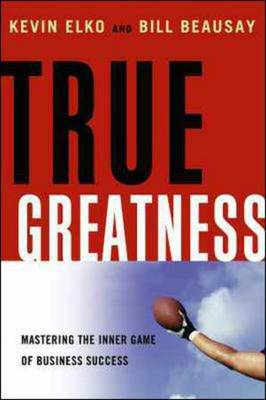 True Greatness: Mastering the Inner Game of Business Success (Hardback)