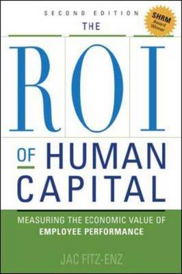 The ROI of Human Capital: Measuring the Economic Value of Employee Performance (Hardback)