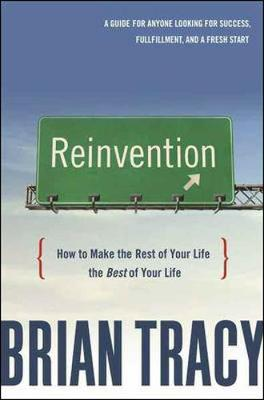Reinvention: How to Make the Rest of Your Life the Best of Your Life (Hardback)