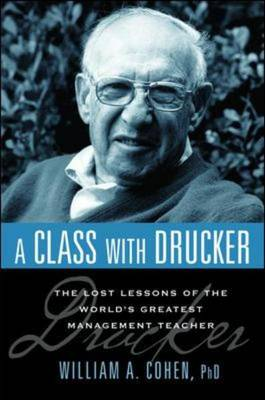 A Class with Drucker: The Lost Lessons of the World's Greatest Management Teacher (Paperback)