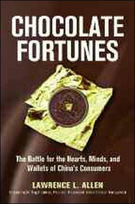 Chocolate Fortunes: The Battle for the Hearts, Minds, and Wallets of Chinas Consumers: The Battle for the Hearts, Minds, and Wallets of China's Consumers (Hardback)