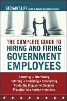 The Complete Guide to Hiring and Firing Government Employees (Paperback)