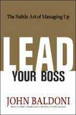 Lead Your Boss: The Subtle Art of Managing Up (Hardback)