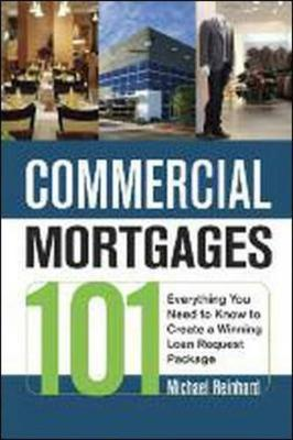 Commercial Mortgages 101: Everything You Need to Know to Create a Winning Loan Request Package (Paperback)