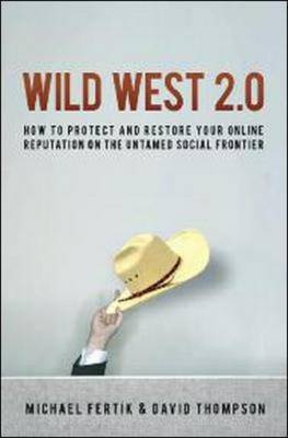 Wild West 2.0: How to Protect and Restore Your Online Reputation on the Untamed Social Frontier (Hardback)