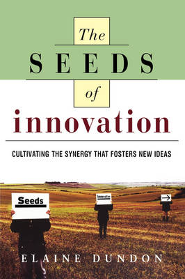 The Seeds of Innovation: Cultivating the Synergy That Fosters New Ideas (Paperback)