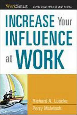 Increase Your Influence at Work: Worksmart: Simple Solutions For Busy People (Paperback)
