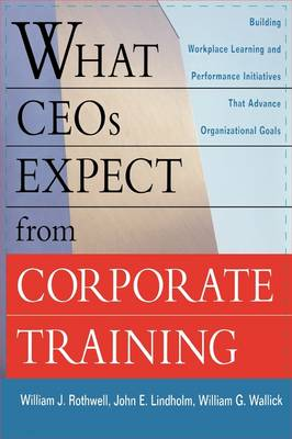 What Ceos Expect from Corporate Training: Building Workplace Learning and Performance Initiatives That Advance Organizational Goals (Paperback)
