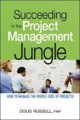 Succeeding in the Project Management Jungle: How to Manage the People Side of Projects (Paperback)