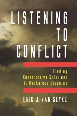 Listening to Conflict: Finding Constructive Solutions to Workplace Disputes (Paperback)