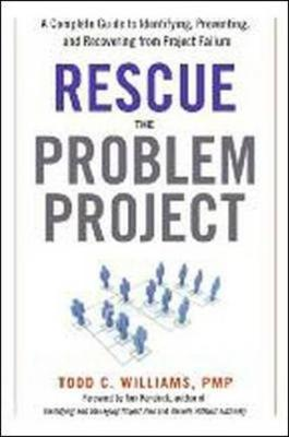 Rescue the Problem Project: A Complete Guide to Identifying, Preventing, and Recovering from Project Failure (Hardback)