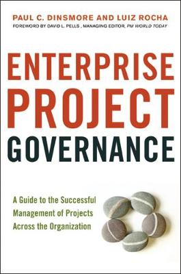 Enterprise Project Governance: A Guide to the Successful Management of Projects Across the Organization (Hardback)