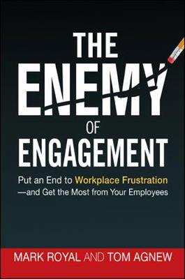 The Enemy of Engagement: Put an End to Workplace Frustration and Get the Most from Your Employees (Hardback)