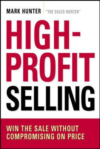 High-Profit Selling: Win the Sale Without Compromising on Price (Paperback)