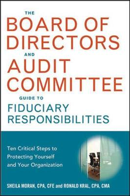 The Board of Directors and Audit Committee Guide to Fiduciary Responsibilities: Ten Critical Steps to Protecting Yourself and Your Organization (Hardback)