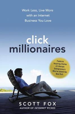 Click Millionaires: Work Less, Live More with an Internet Business You Love (Hardback)