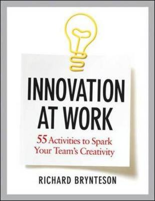 Innovation at Work: 55 Activities to Spark Your Teams Creativity (Paperback)