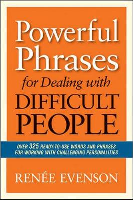 Powerful Phrases for Dealing with Difficult People: Over 325 Ready-to-Use Words and Phrases for Working with Challenging Personalities (Paperback)