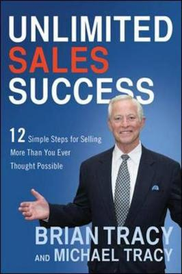Unlimited Sales Success: 12 Simple Steps for Selling More Than You Ever Thought Possible (Hardback)