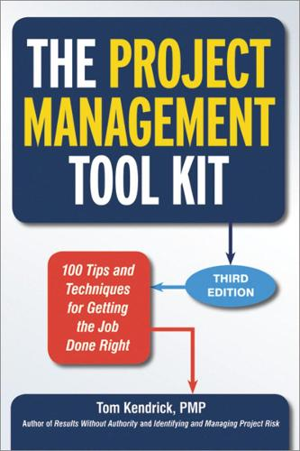The Project Management Tool Kit: 100 Tips and Techniques for Getting the Job Done Right: 100 Tips and Techniques for Getting the Job Done Right (Paperback)