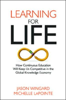 Learning for Life: How Continuous Education Will Keep Us Competitive in the Global Knowledge Economy (Hardback)