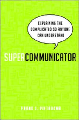 Supercommunicator: Explaining the Complicated So Anyone Can Understand (Paperback)