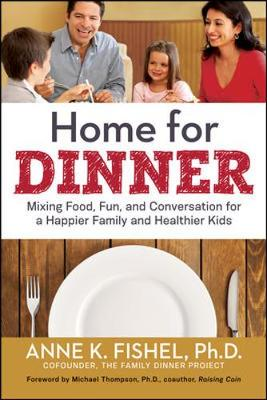 Home for Dinner: Mixing Food, Fun, and Conversation for a Happier Family and Healthier Kids (Paperback)