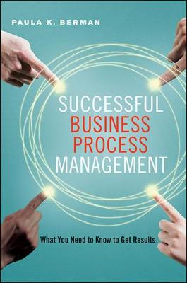 Successful Business Process Management: What You Need to Know to Get Results (Hardback)