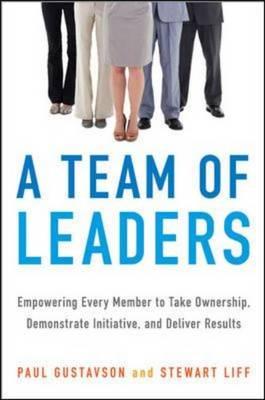 A Team of Leaders: Empowering Every Member to Take Ownership, Demonstrate Initiative, and Deliver Results: Empowering Every Member to Take Ownership, Demonstrate Initiative, and Deliver Results (Hardback)