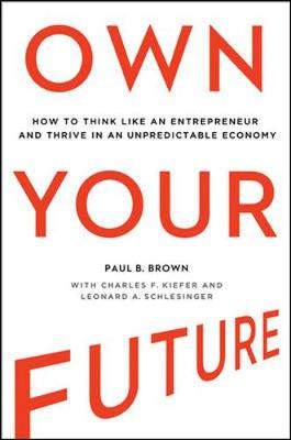 Own Your Future: How to Think Like an Entrepreneur and Thrive in an Unpredictable Economy (Hardback)