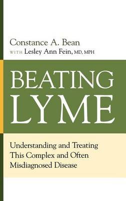 Beating Lyme: Understanding and Treating This Complex and Often Misdiagnosed Disease (Hardback)