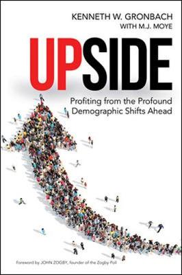 Upside: Profiting from the Profound Demographic Shifts Ahead (Hardback)