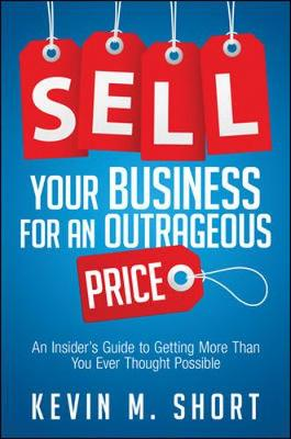 Sell Your Business for an Outrageous Price: An Insider's Guide to Getting More Than You Ever Thought Possible (Hardback)