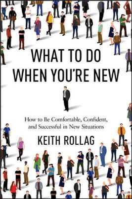 What to Do When You're New: How to Be Comfortable, Confident, and Successful in New Situations (Paperback)