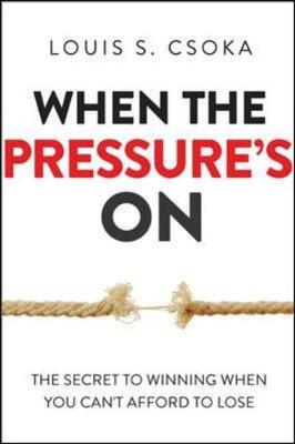 When the Pressures On: The Secret to Winning When You Cant Afford to Lose (Hardback)
