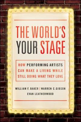 The World's Your Stage: How Performing Artists Can Make a Living While Still Doing What They Love (Paperback)
