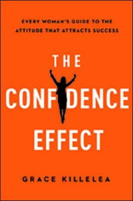 The Confidence Effect: Every Woman's Guide to the Attitude That Attracts Success (Hardback)