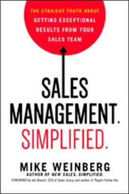 Sales Management. Simplified. The Straight Truth About Getting Exceptional Results from Your Sales Team (Hardback)