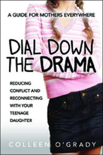 Dial Down the Drama: Reducing Conflict and Reconnecting with Your Teenage Daughter - A Guide for Mothers Everywhere (Paperback)