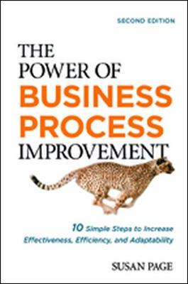 The Power of Business Process Improvement: 10 Simple Steps to Increase Effectiveness, Efficiency, and Adaptability (Hardback)