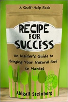 Recipe for Success: An Insider's Guide to Bringing Your Natural Food to Market (Paperback)