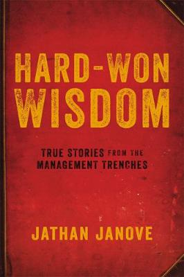 Hard-Won Wisdom: True Stories from the Management Trenches (Paperback)