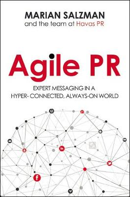 Agile PR: Expert Messaging in a Hyper-Connected, Always-On World (Hardback)