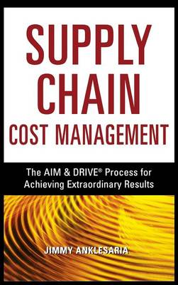 Supply Chain Cost Management: The Aim and Drive Process for Achieving Extraordinary Results (Hardback)