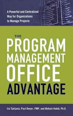 The Program Management Office Advantage: A Powerful and Centralized Way for Organizations to Manage Projects (Hardback)