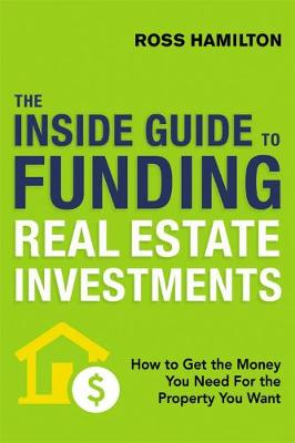 THE INSIDE GUIDE TO FUNDING REAL ESTATE INVESTMENTS (Paperback)