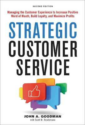 Strategic Customer Service: Managing The Customer Experience To IncreasePositive Word Of Mouth, Build Loyalty, And Maximize Profits (Hardback)