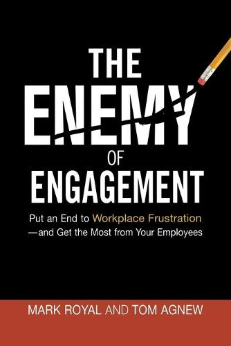The Enemy of Engagement: Put an End to Workplace Frustration--And Get the Most from Your Employees (Paperback)