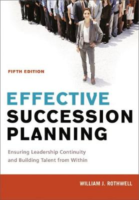 Effective Succession Planning: Ensuring Leadership Continuity and Building Talent from Within (Hardback)