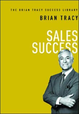 Sales Success (The Brian Tracy Success Library) (Hardback)
